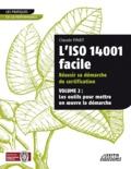 Claude Pinet - L'iso 14001 facile réussir sa démarche de certification - Volume 2 : les outils pour mettre en oeuvre la démarche.