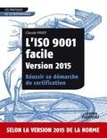 Claude Pinet - L'iso 9001 facile version 2015 réussir sa démarche de certification.