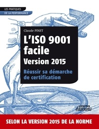Claude Pinet - L'iso 9001 facile version 2015 réussir sa démarche de certification.