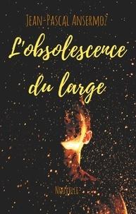 Jean-Pascal Ansermoz - L'obsolescence du large.