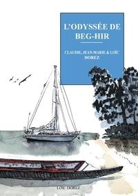 Claudie Dorez et Jean-Marie Dorez - L'odyssée de Beg-Hir - Deux ans à la voile en famille.