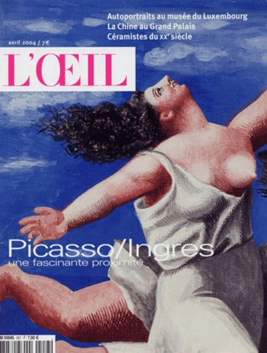 Thomas Schlesser et Philippe Piguet - L'Oeil N° 557 Avril 2004 : Picasso / Ingres - Une fascinante proximité.