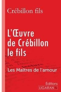 Crébillon fils et Guillaume Apollinaire - L'oeuvre de Crébillon le fils - Les Maîtres de l'Amour.