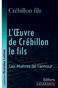 Crébillon fils - L'oeuvre de Crébillon le fils - Les Maîtres de l'Amour.