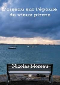 Nicolas Moreau - L'oiseau sur l'épaule du vieux pirate.