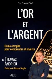 Thomas Andrieu - L'or et l'argent - Guide complet pour comprendre et investir.