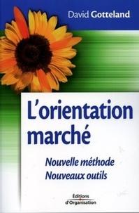 David Gotteland - L'orientation marché : nouvelle méthode, nouveaux outils.