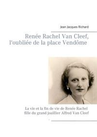 Jean-Jacques Richard - L'oubliée de la place Vendôme - Renée Rachel Van Cleef.
