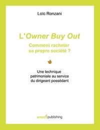 Loïc Ronzani - L'owner buy out : comment racheter sa propre société ? - Une technique patrimoniale au service du dirigeant possédant.
