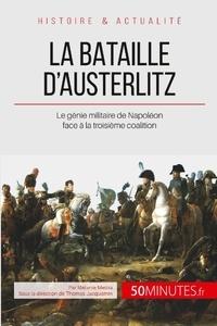 Mélanie Mettra - La bataille d'Austerlitz - Le génie militaire de Napoléon face à la troisième coalition.