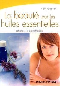 Nelly Grosjean - La beauté par les huiles essentielles.