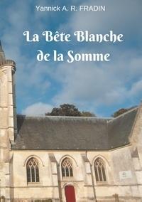 Yannick A. R. Fradin - La bête blanche de la Somme.