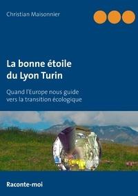 Christian Maisonnier - La bonne étoile du Lyon Turin - Quand l'Europe nous guide vers la transition écologique.