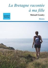 Mickaël Gendry - La bretagne racontee a ma fille.
