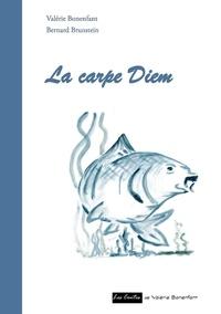 Bernard Brunstein et Valérie Bonenfant - La carpe diem - Les contes de Valérie Bonenfant.