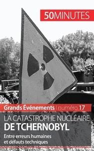 Aude Perrineau - La catastrophe nucléaire de Tchernobyl - Entre erreurs humaines et défauts techniques.