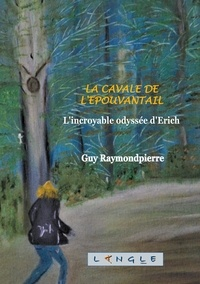 Guy Raymondpierre - La cavale de l'épouvantail - L'incroyable odyssée d'Erich.