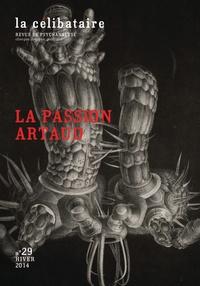 Esther Tellermann - La célibataire N° 29, Hiver 2014 : La passion Artaud.