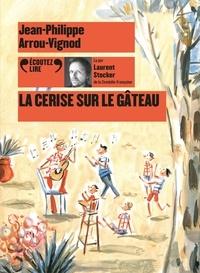 Jean-Philippe Arrou-Vignod - La cerise sur le gâteau. 1 CD audio