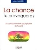 Alain Samson - La chance tu provoqueras - Six comportements pour profiter du hasard.