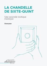 Anonyme - La Chandelle de Sixte-Quint - Une nouvelle érotique classique.