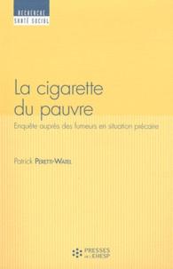 Patrick Peretti-Watel - La cigarette du pauvre - Enquêtes auprès des fumers en situation précaire.