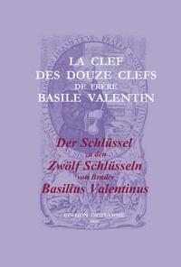 Valentinus Basilius - La clef des douze clefs de frère Basile Valentin - Erstpublikation eines anonymen Manuskripts um 1700.