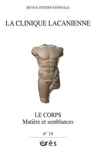Jean-Claude Aguerre et Gorana Bulat-Manenti - La clinique lacanienne N° 14 : Le corps - Matière et semblances.