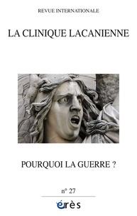 Christian Hoffmann et Gérard Pommier - La clinique lacanienne N° 27 : Pourquoi la guerre ?.