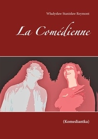 Ladislas Stanislas Reymont - La Comédienne.