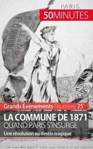 Mélanie Mettra - La commune de 1871, quand Paris s'insurge - Une révolution au destin tragique.