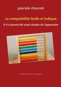 Pascale Chauvet - La comptabilité facile et ludique - Il n'a jamais été aussi simple de l'apprendre.