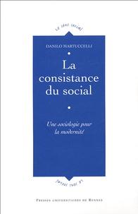 Danilo Martucelli - La consistance du social - Une sociologie pour la modernité.