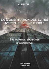 C. Faydit - La conspiration des élites n'est plus une théorie - Une seule issue : dénonciation ou asservissement.