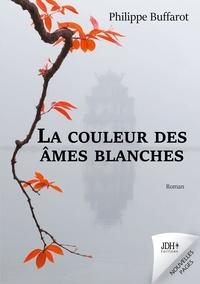 Philippe Buffarot - La couleur des âmes blanches.