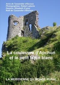 Anne De Tyssandier d'Escous - La couleuvre d'Apchon et le petit lapin blanc.
