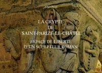 Albert Pinto - La crypte de Saint-Parize-le-Châtel, espace de liberté d'un sculpteur roman.
