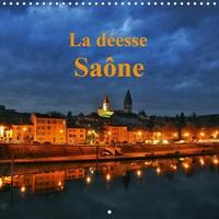 Didier Sibourg - La déesse Saône (Calendrier mural 2020 300 × 300 mm Square) - La Saône belle et majestueuse est une richesse pour les villes qu'elle traverse (Calendrier mensuel, 14 Pages ).