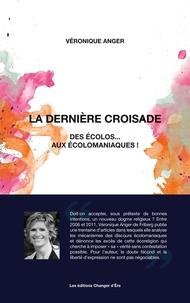 Les éditions du Changer d'Ere - La dernière croisade - Des écolos... aux écolomaniaques !.