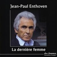 Jean-Paul Enthoven - La dernière femme. 2 CD audio
