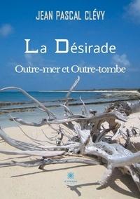 Jean Pascal Clévy - La Désirade Outre-mer et Outre-tombe.