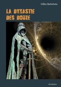 Gilles Battistuta - La dynastie des douze.