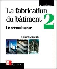 Gérard Karsenty - La fabrication du bâtiment - Tome 2, Le second oeuvre.