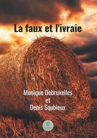 Monique Debruxelles et Denis Soubieux - La faux et l'ivraie.