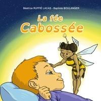 Béatrice Ruffie-lacas et Baptiste Boulanger - La fée Cabossée.