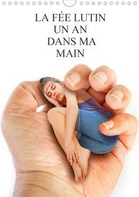 Alain Baron - LA FÉE LUTIN UN AN DANS MA MAIN (Calendrier mural 2020 DIN A4 vertical) - Une petite fée turbulente et aux oreilles pointues qui tient dans une main. (Calendrier mensuel, 14 Pages ).