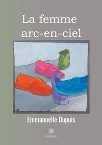Emmanuelle Dupuis - La femme arc-en-ciel.
