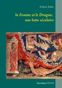 Evelyne Zuber - La femme et le dragon, une lutte séculaire - Apocalypse 12 à 14.