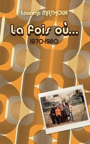 Laurent Mathoux - La fois où... - 1970 - 1980.