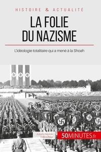 Justine Dutertre et Céline Rase - La folie du nazisme - L'idéologie totalitaire qui a mené à la Shoah.